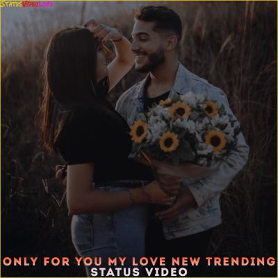Only For You My Love New Trending Status Video